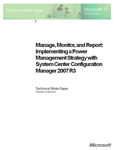 Microsoft IT Just Published A Whitepaper About How They Are Configuring And Leveraging SCCM 2007 R3 For Power Management
